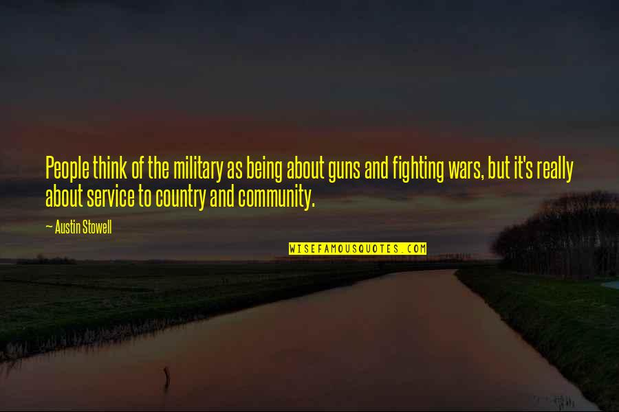 Best Community Service Quotes By Austin Stowell: People think of the military as being about