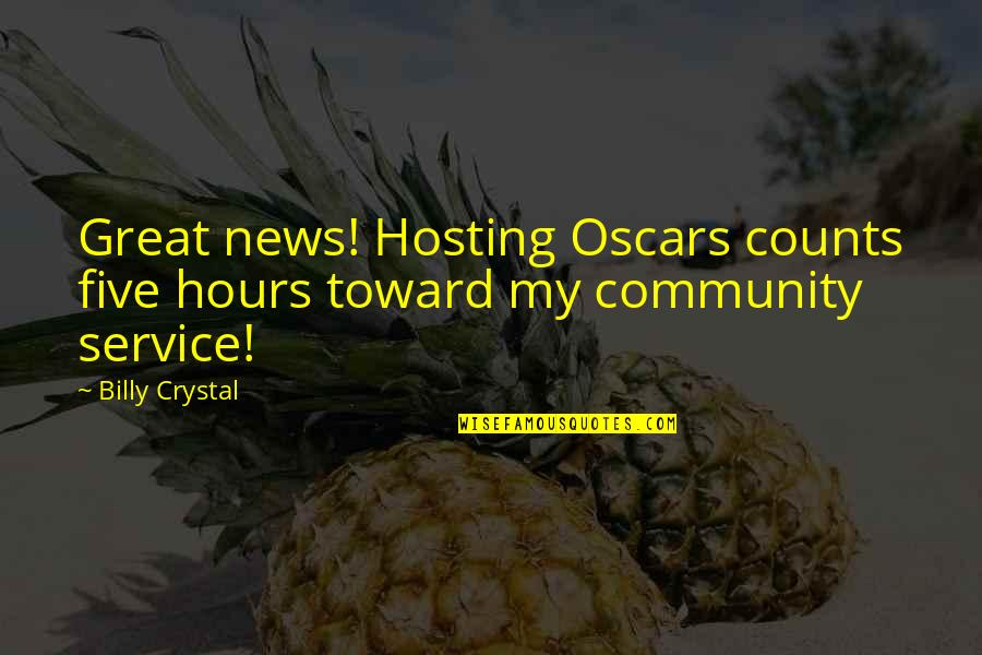 Best Community Service Quotes By Billy Crystal: Great news! Hosting Oscars counts five hours toward