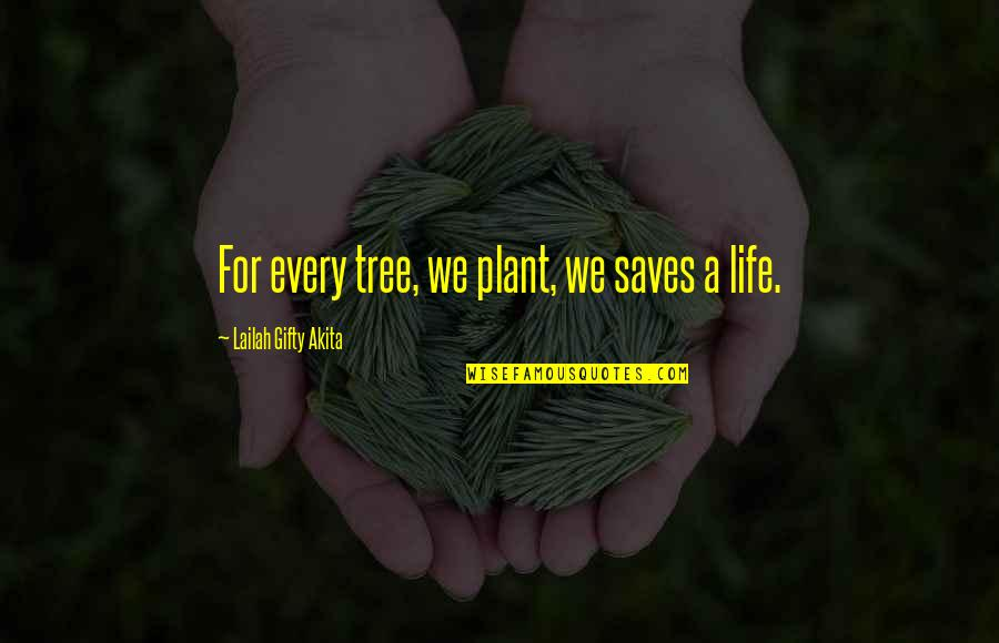 Best Community Service Quotes By Lailah Gifty Akita: For every tree, we plant, we saves a