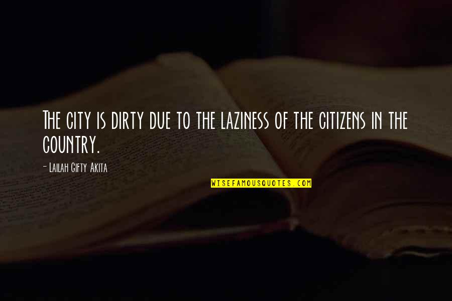 Best Community Service Quotes By Lailah Gifty Akita: The city is dirty due to the laziness