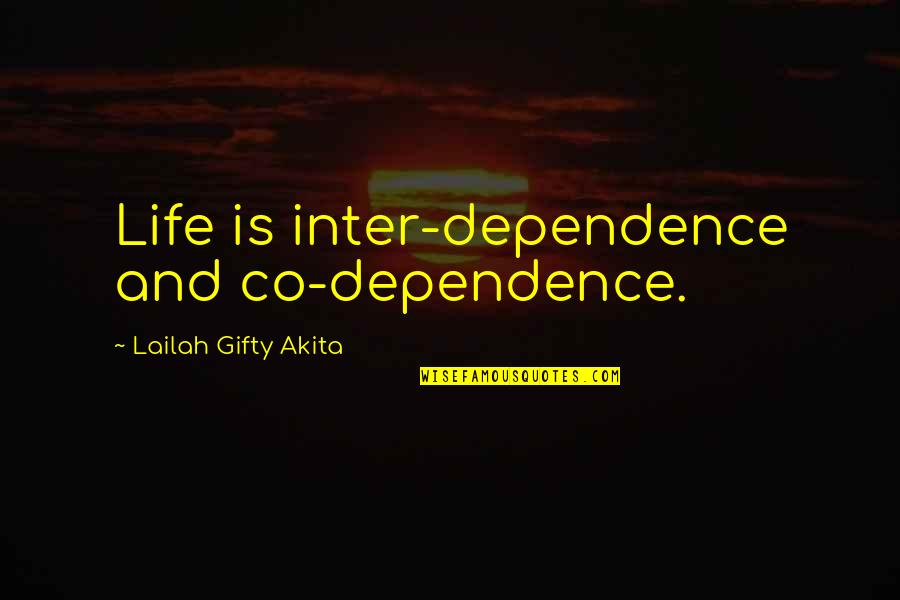 Best Community Service Quotes By Lailah Gifty Akita: Life is inter-dependence and co-dependence.
