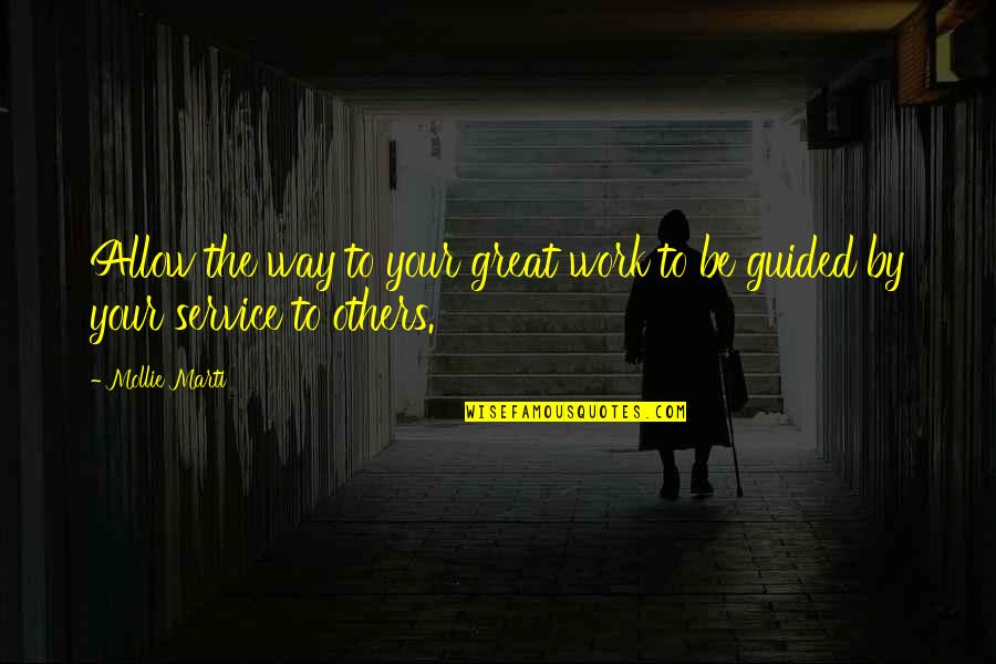 Best Community Service Quotes By Mollie Marti: Allow the way to your great work to