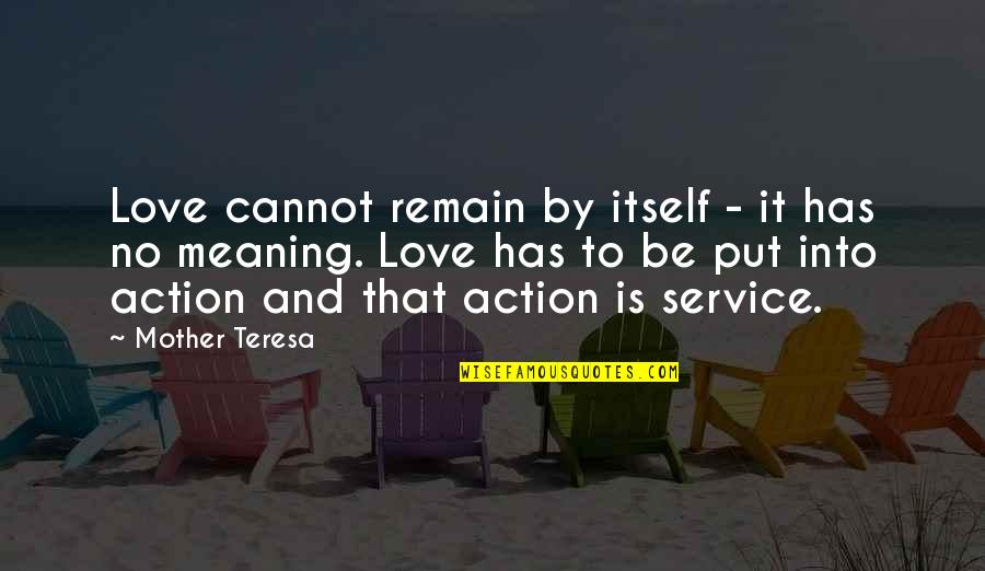 Best Community Service Quotes By Mother Teresa: Love cannot remain by itself - it has