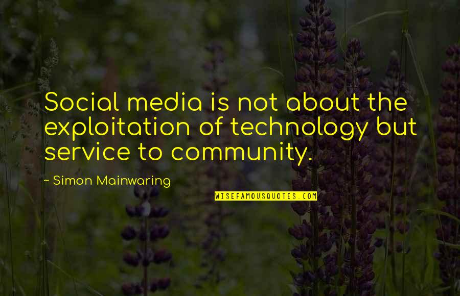 Best Community Service Quotes By Simon Mainwaring: Social media is not about the exploitation of