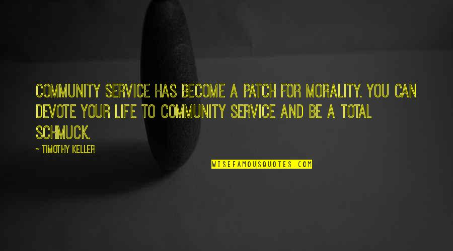 Best Community Service Quotes By Timothy Keller: Community service has become a patch for morality.