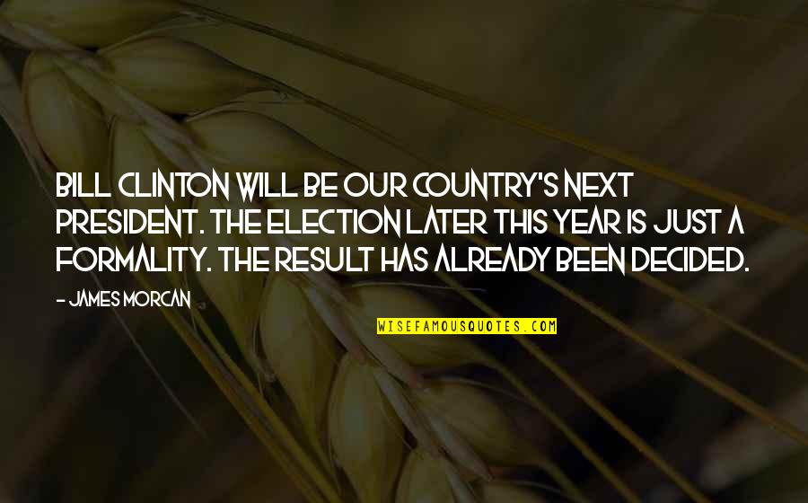 Best Conspiracy Theory Quotes By James Morcan: Bill Clinton will be our country's next President.