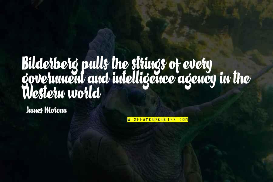 Best Conspiracy Theory Quotes By James Morcan: Bilderberg pulls the strings of every government and