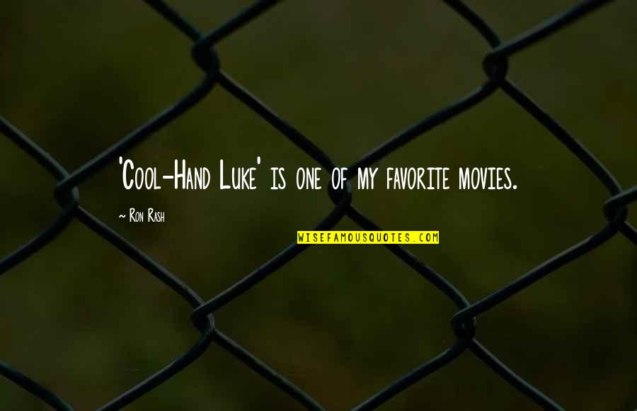 Best Cool Hand Luke Quotes By Ron Rash: 'Cool-Hand Luke' is one of my favorite movies.