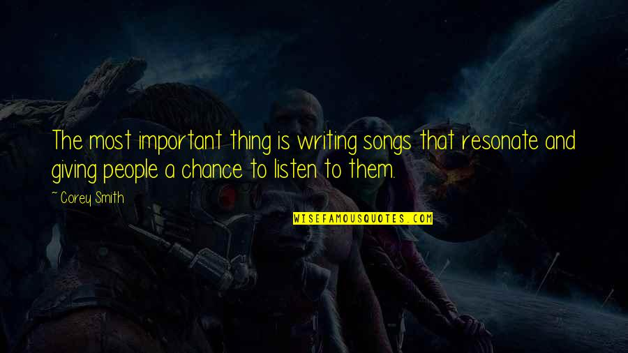 Best Corey Smith Song Quotes By Corey Smith: The most important thing is writing songs that