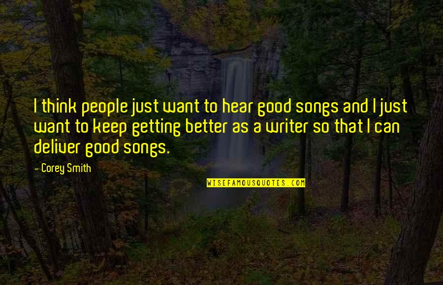 Best Corey Smith Song Quotes By Corey Smith: I think people just want to hear good