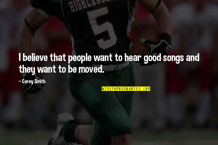 Best Corey Smith Song Quotes By Corey Smith: I believe that people want to hear good