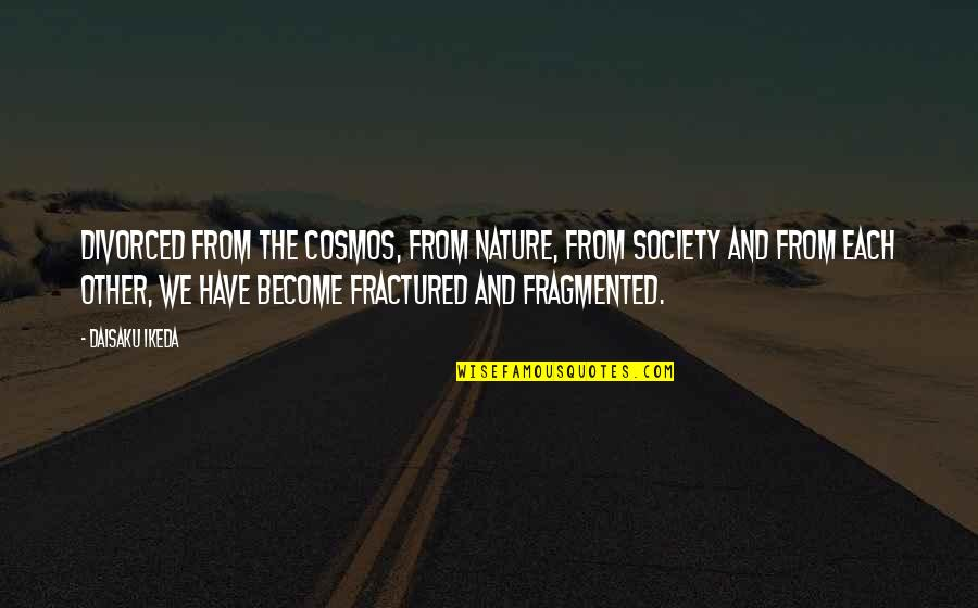 Best Cosmos Quotes By Daisaku Ikeda: Divorced from the cosmos, from nature, from society