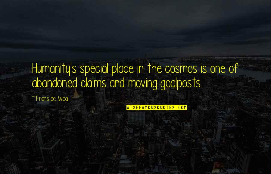 Best Cosmos Quotes By Frans De Waal: Humanity's special place in the cosmos is one