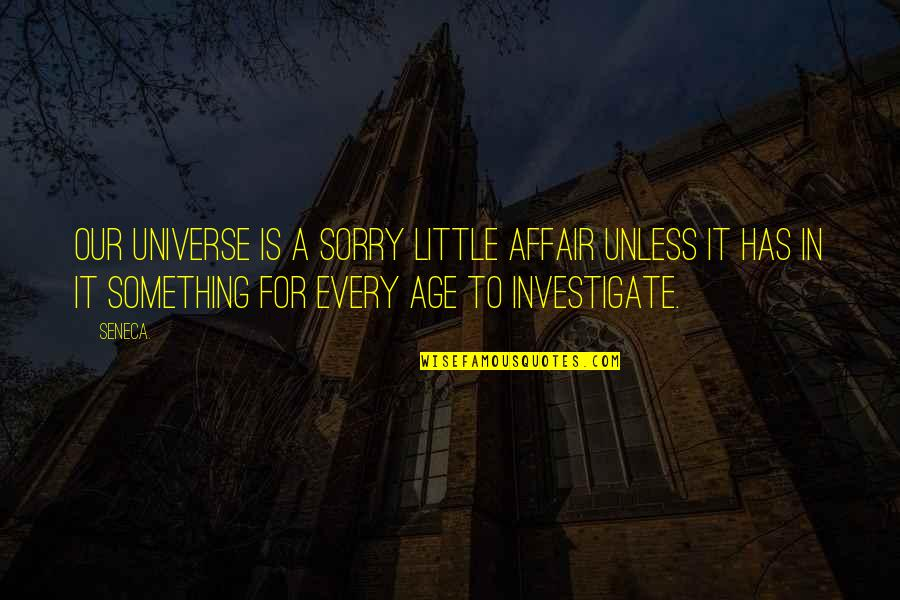Best Cosmos Quotes By Seneca.: Our universe is a sorry little affair unless