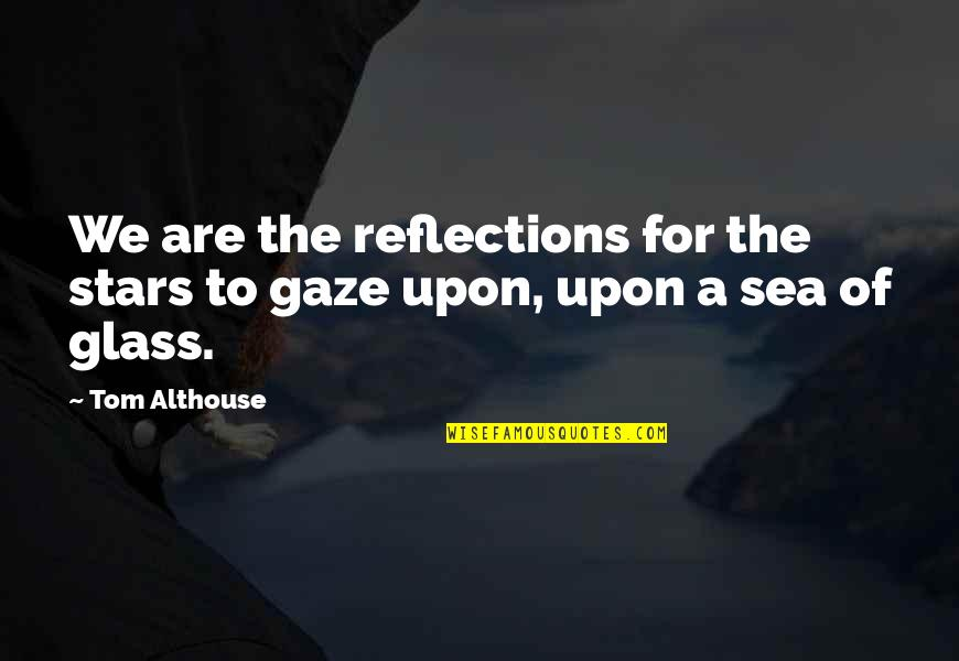 Best Cosmos Quotes By Tom Althouse: We are the reflections for the stars to