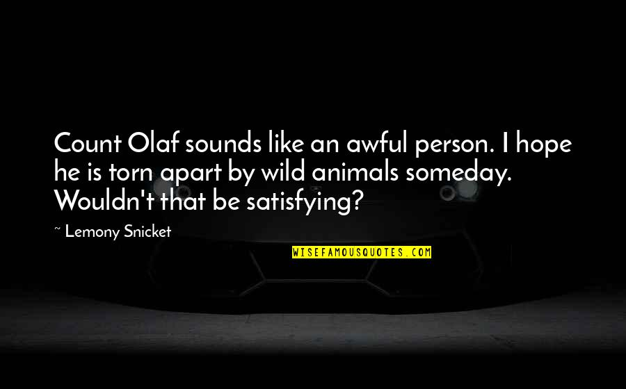 Best Count Olaf Quotes By Lemony Snicket: Count Olaf sounds like an awful person. I