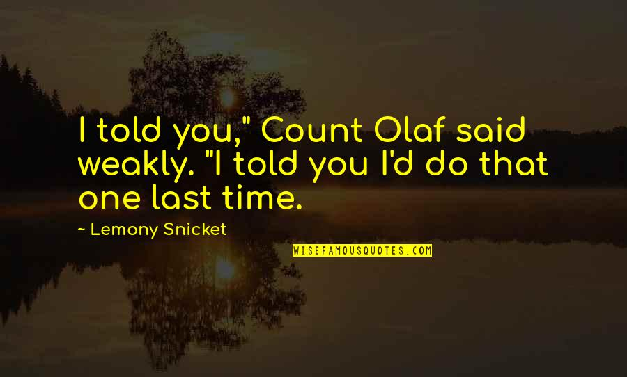 "Best Count Olaf Quotes By Lemony Snicket: I told you,"" Count Olaf said weakly. ""I"