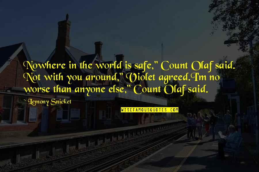 "Best Count Olaf Quotes By Lemony Snicket: Nowhere in the world is safe,"" Count Olaf"