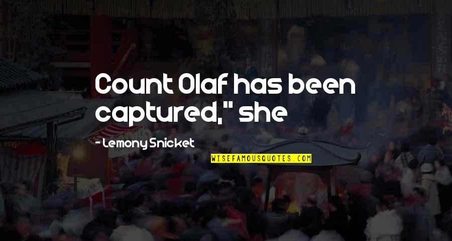 "Best Count Olaf Quotes By Lemony Snicket: Count Olaf has been captured,"" she"