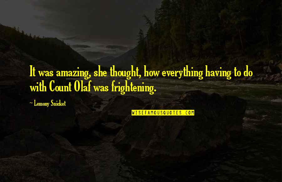 Best Count Olaf Quotes By Lemony Snicket: It was amazing, she thought, how everything having