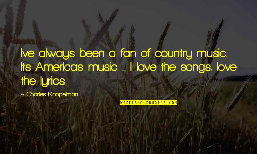 Best Country Lyrics For Quotes By Charles Koppelman: I've always been a fan of country music.