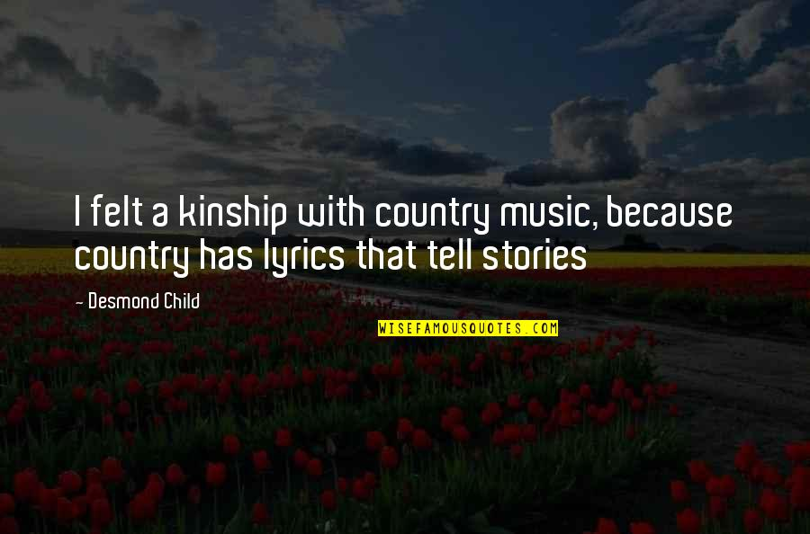 Best Country Lyrics For Quotes By Desmond Child: I felt a kinship with country music, because