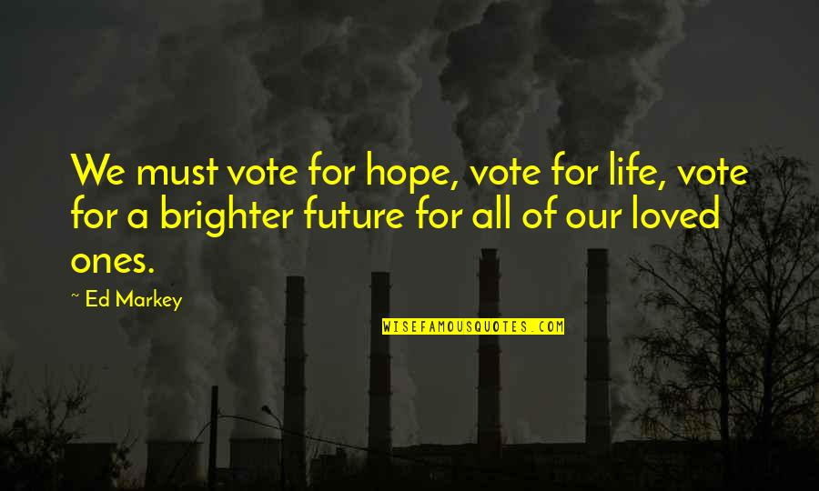 Best Country Lyrics For Quotes By Ed Markey: We must vote for hope, vote for life,