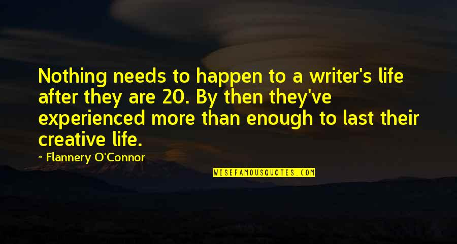 Best Country Lyrics For Quotes By Flannery O'Connor: Nothing needs to happen to a writer's life