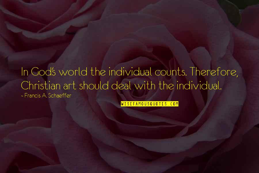 Best Country Lyrics For Quotes By Francis A. Schaeffer: In God's world the individual counts. Therefore, Christian