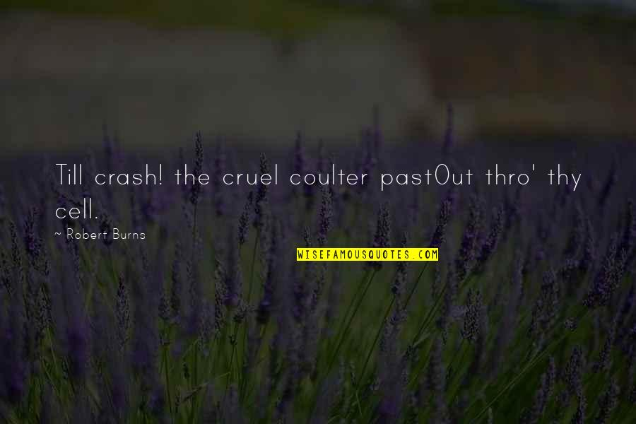 Best Country Lyrics For Quotes By Robert Burns: Till crash! the cruel coulter pastOut thro' thy