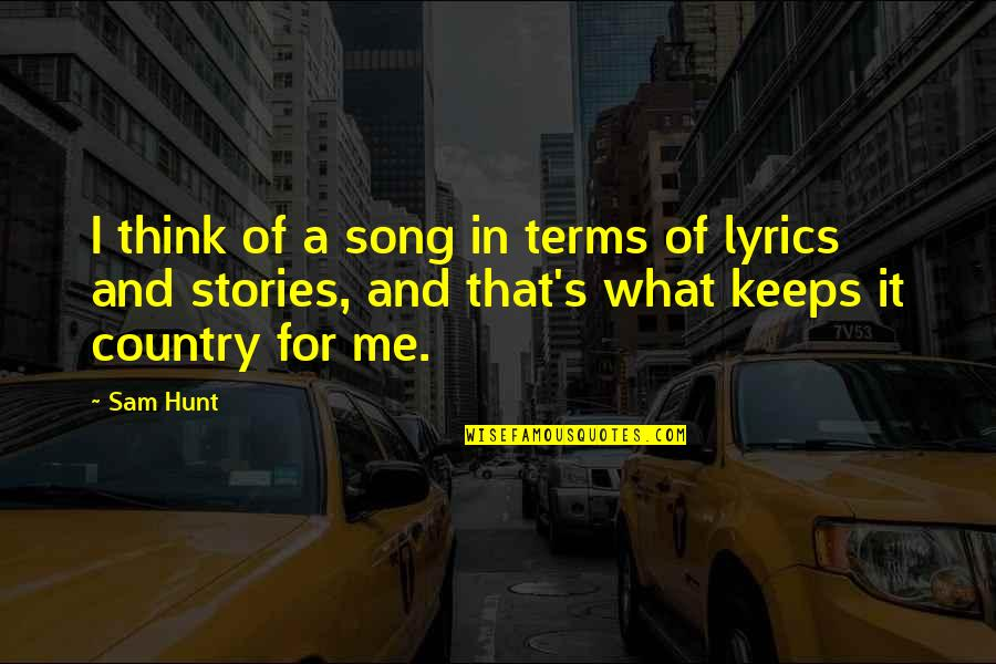 Best Country Lyrics For Quotes By Sam Hunt: I think of a song in terms of
