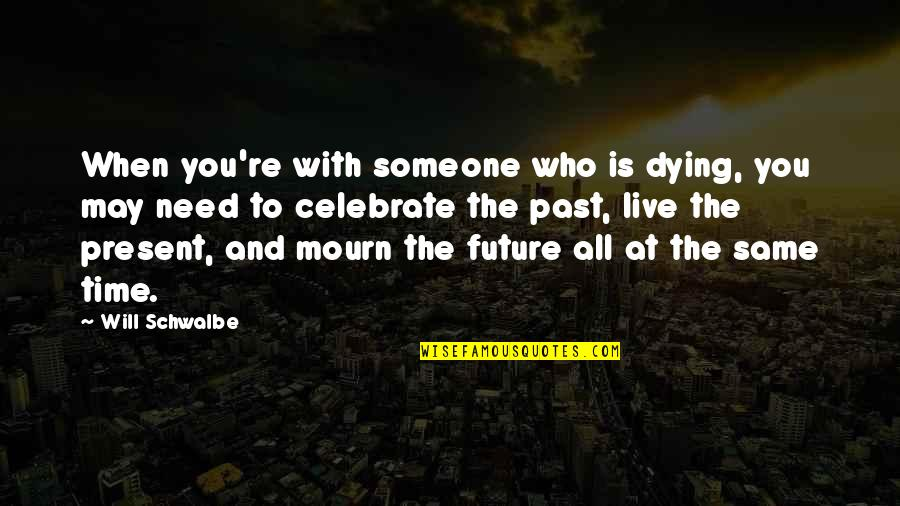 Best Country Lyrics For Quotes By Will Schwalbe: When you're with someone who is dying, you