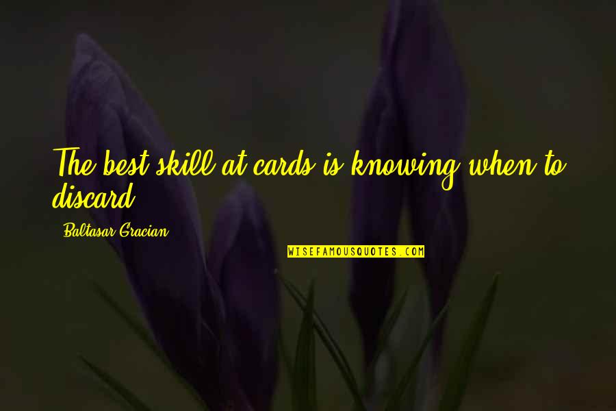 Best Coworker Quotes By Baltasar Gracian: The best skill at cards is knowing when