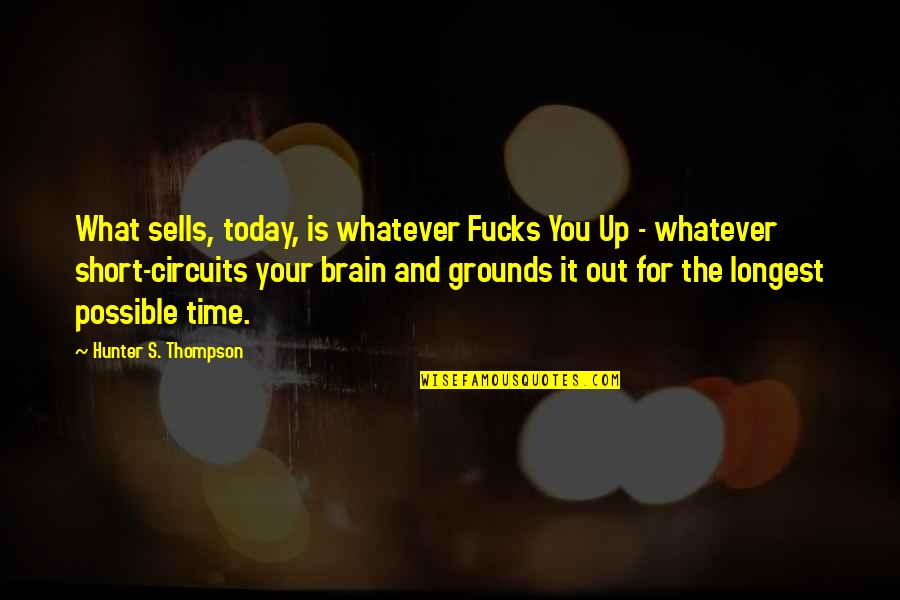 Best Coworker Quotes By Hunter S. Thompson: What sells, today, is whatever Fucks You Up