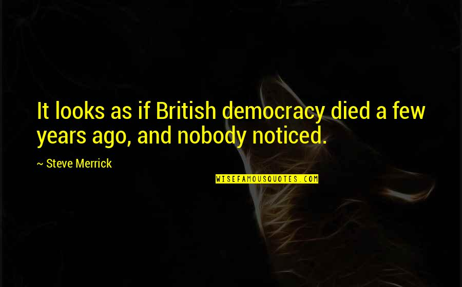 Best Coworker Quotes By Steve Merrick: It looks as if British democracy died a