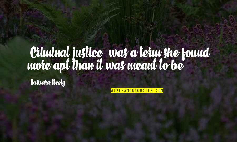 "Best Criminal Justice Quotes By Barbara Neely: ""Criminal justice"" was a term she found more"