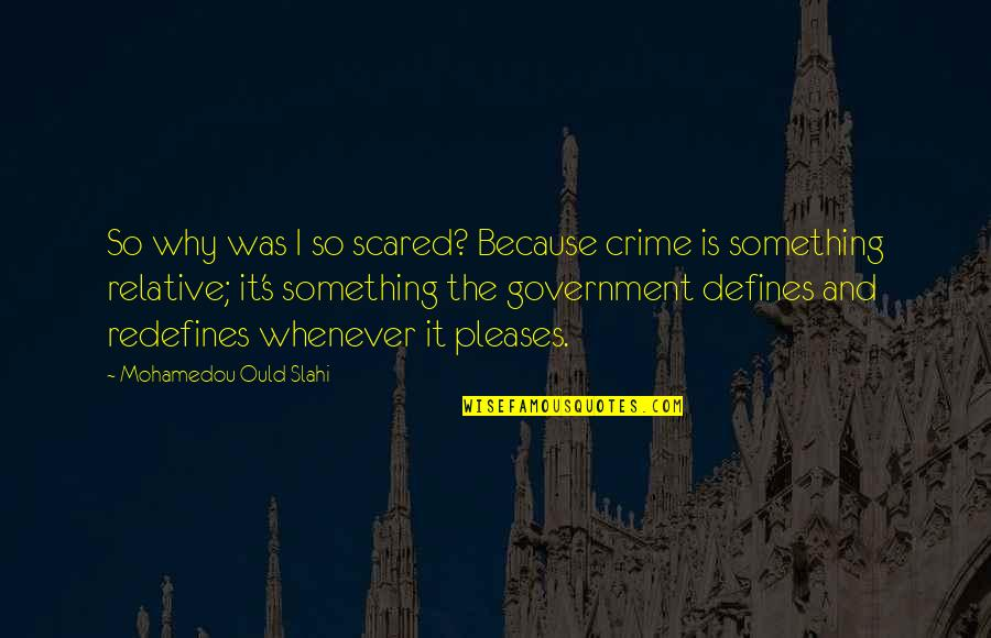 Best Criminal Justice Quotes By Mohamedou Ould Slahi: So why was I so scared? Because crime
