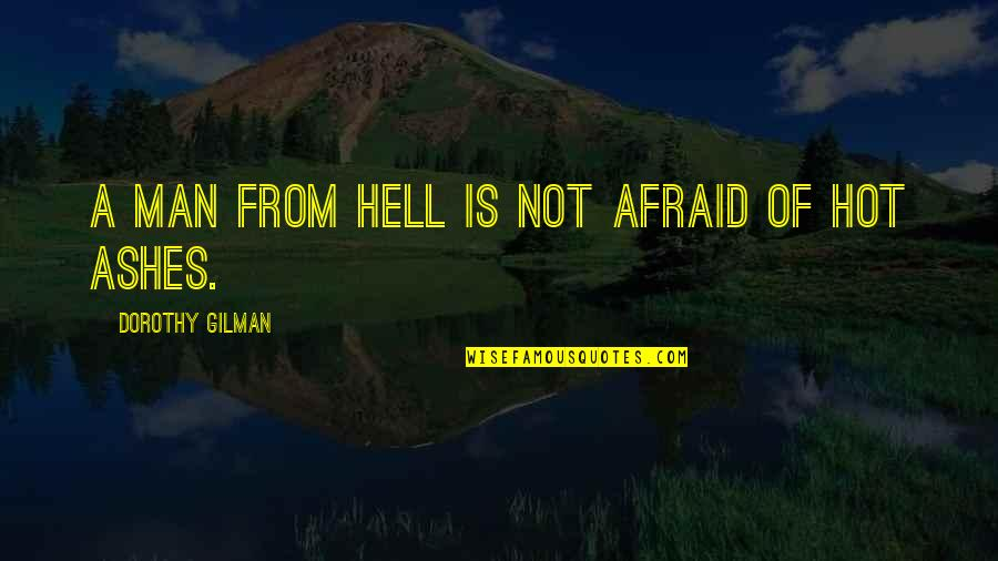 Best Culprit Quotes By Dorothy Gilman: A man from hell is not afraid of