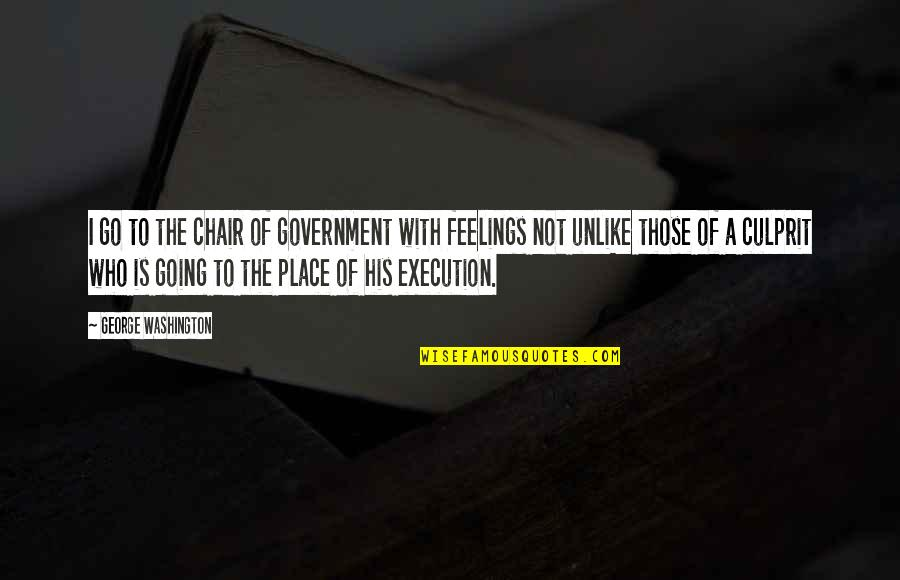 Best Culprit Quotes By George Washington: I go to the chair of government with