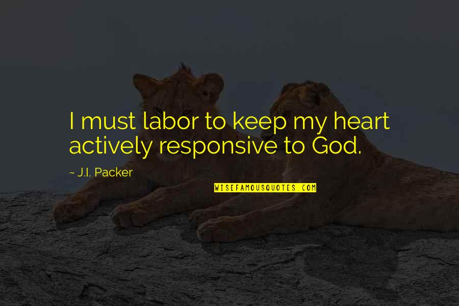 Best Culprit Quotes By J.I. Packer: I must labor to keep my heart actively