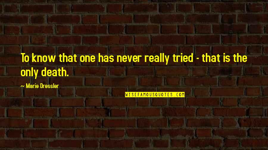 Best Culprit Quotes By Marie Dressler: To know that one has never really tried
