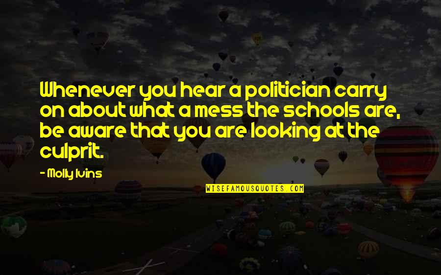 Best Culprit Quotes By Molly Ivins: Whenever you hear a politician carry on about