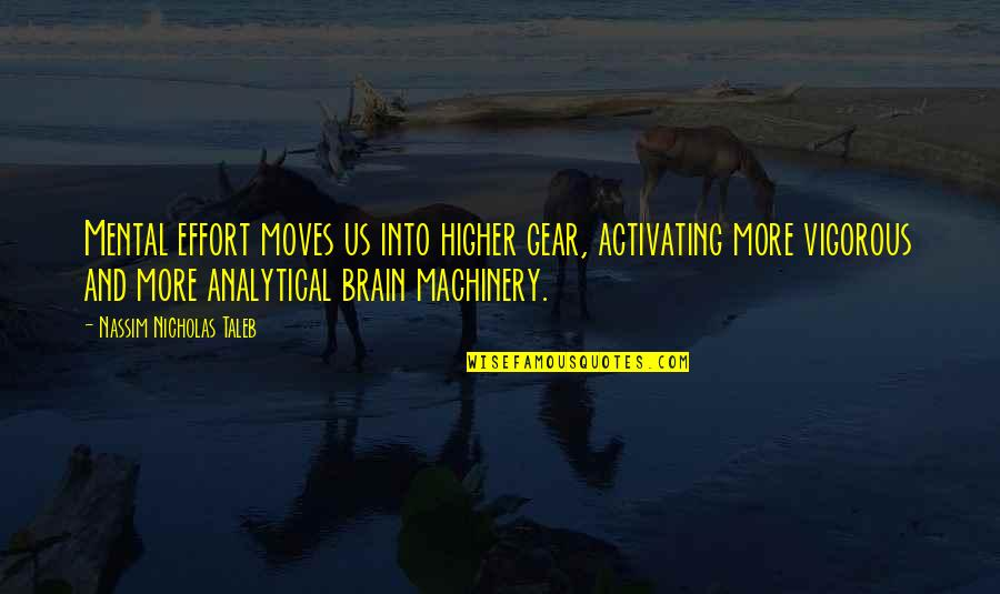 Best Culprit Quotes By Nassim Nicholas Taleb: Mental effort moves us into higher gear, activating