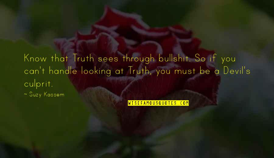 Best Culprit Quotes By Suzy Kassem: Know that Truth sees through bullshit. So if