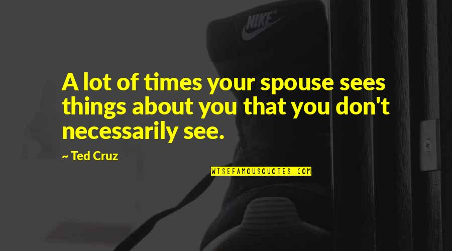 Best Culprit Quotes By Ted Cruz: A lot of times your spouse sees things