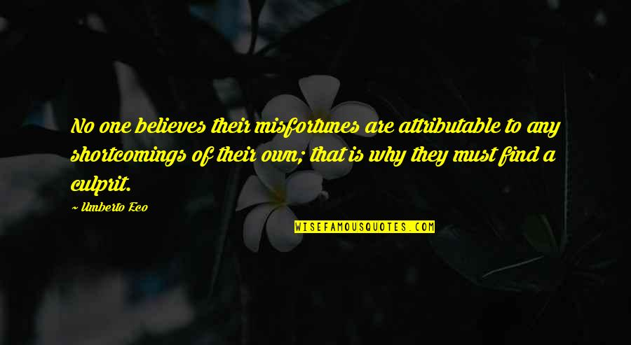 Best Culprit Quotes By Umberto Eco: No one believes their misfortunes are attributable to