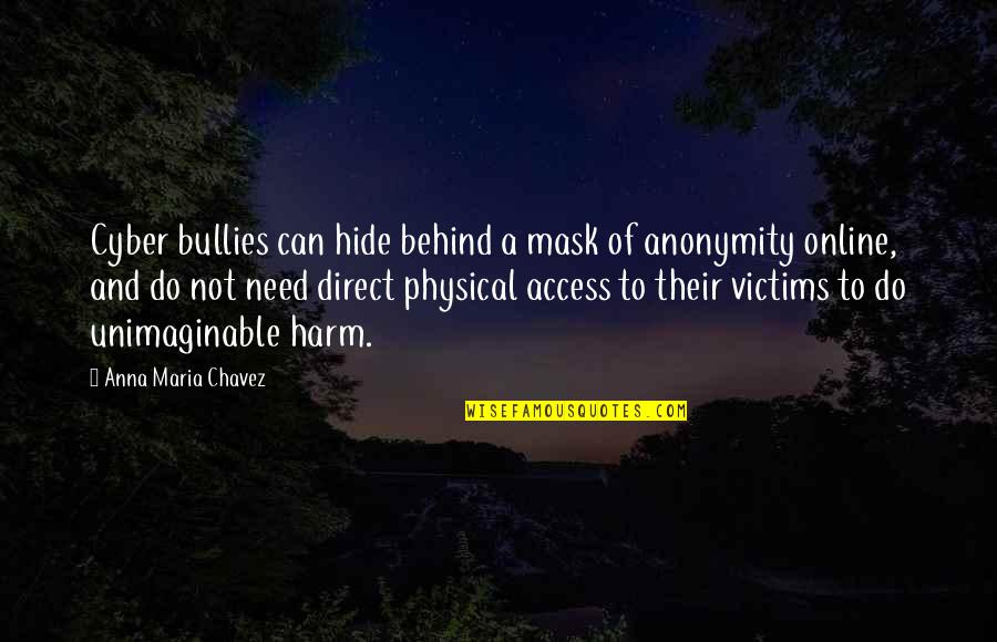Best Cyber Quotes By Anna Maria Chavez: Cyber bullies can hide behind a mask of