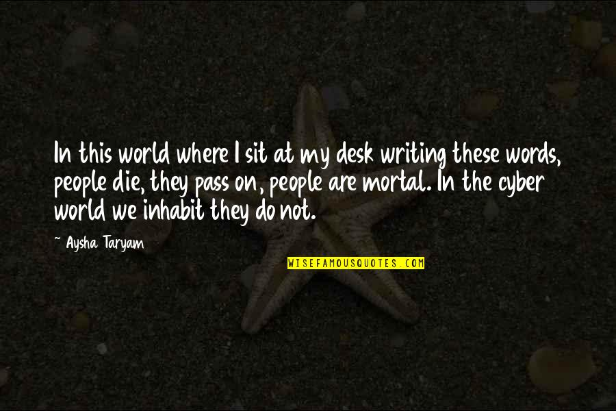 Best Cyber Quotes By Aysha Taryam: In this world where I sit at my