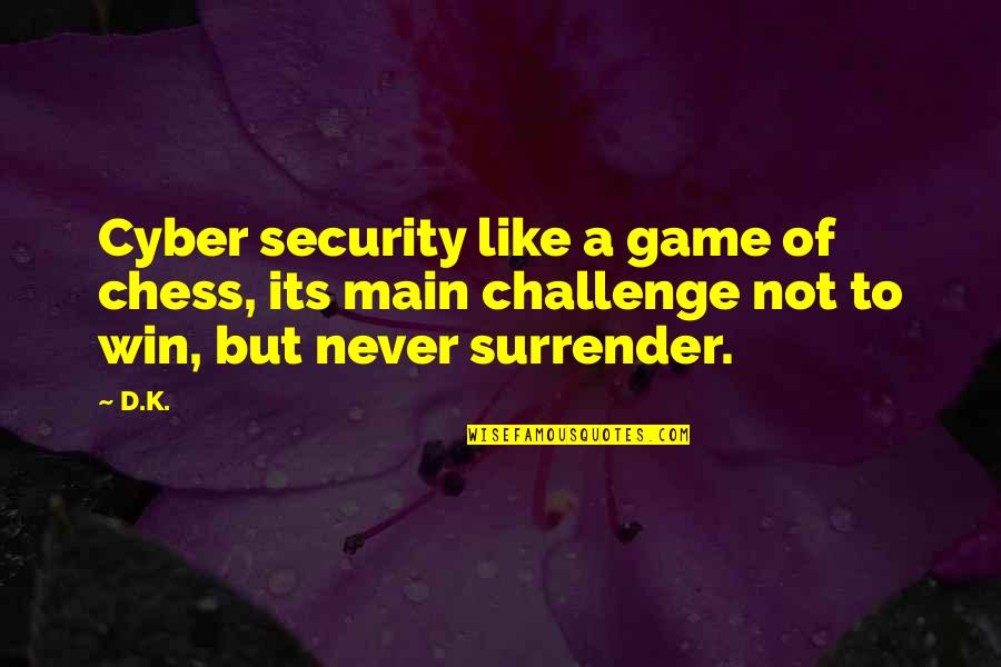 Best Cyber Quotes By D.K.: Cyber security like a game of chess, its