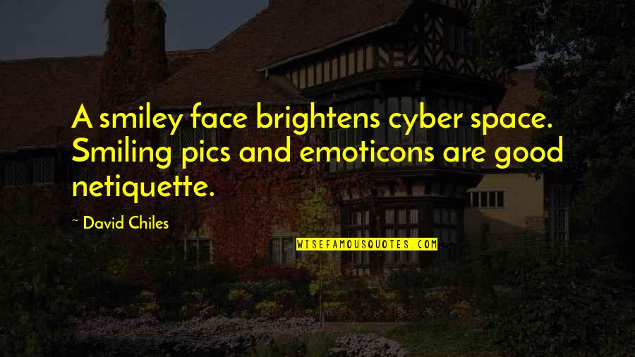 Best Cyber Quotes By David Chiles: A smiley face brightens cyber space. Smiling pics